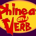 Phineas and VERB!