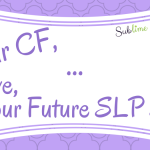 Dear CF … Love, Your Future SLP Self