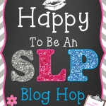 Happy to be an SLP Blog Hop