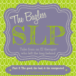 The Bagless SLP – Part 2: The Good, the Bad, & the Unexpected