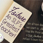 Failure: An SLP's Greatest Teacher!