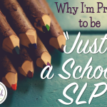 "Why I'm Proud to be ""Just"" a School SLP"