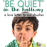 "Why We Will Not ""Be Quiet"" in the Hallway:  a love letter to our shusher"